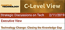 C-Level View -- Q&A with Mary Grush and Daniel Christian -- Technology Change: Closing the Knowledge Gap