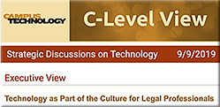 C-Level View -- Q&A with Mary Grush and Daniel Christian -- Technology as Part of the Culture for Legal Professionals