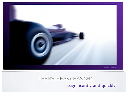The pace has changed -- don't come onto the track in a Model T