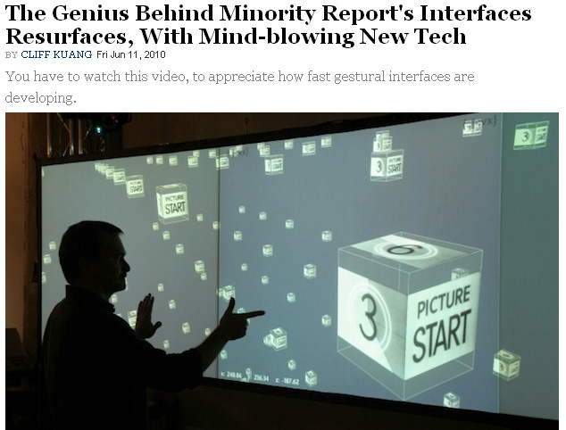 http://www.fastcompany.com/1658964/the-genius-behind-minority-reports-interfaces-surfaces-with-mind-blowing-new-tech