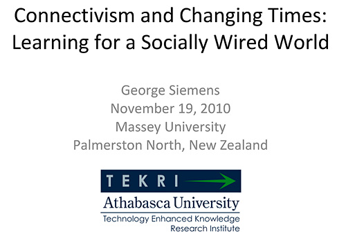 Connectivism & Changing Times: Learning in a socially connected world -- George Siemens -- 11-19-10