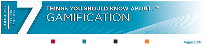 Educause: 7 things you should know about gamification - August 2011