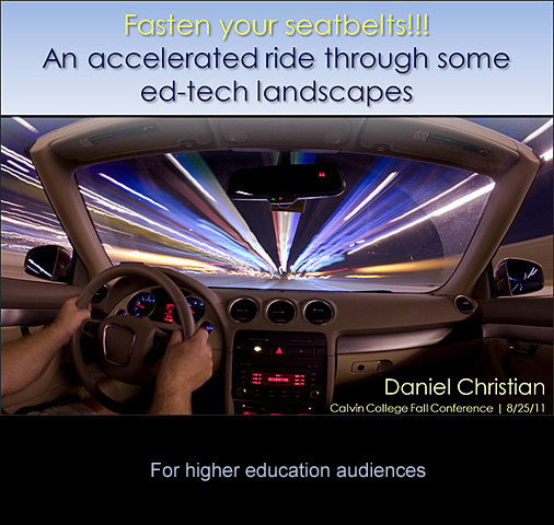 Daniel S. Christian presentation -- Fasten your seatbelts! An accelerated ride through some ed-tech landscapes (for a higher ed audience)