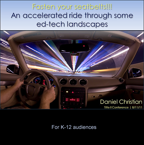 Daniel S. Christian presentation -- Fasten your seatbelts! An accelerated ride through some ed-tech landscapes (for a K-12 audience)