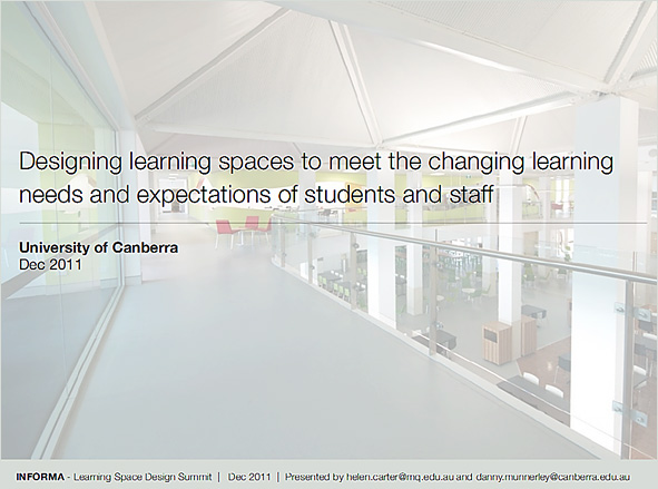 Designing learning spaces to meet the changing learning needs and expectations of students and staff -- from University of Canberra by Helen Carter & Danny Munnerley