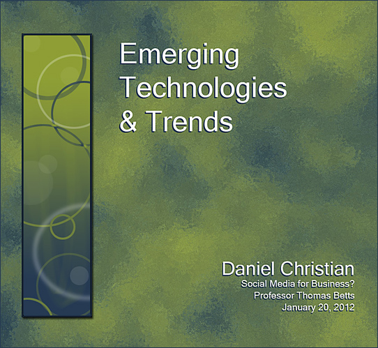 Daniel Christian - Emerging Technologies and Trends - January 20th 2012 Presentation at Calvin College