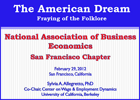 """""""The American Dream: Fraying of the Folklore"""" San Francisco Chapter of the National Association of Business Economics. February 29, 2012"""