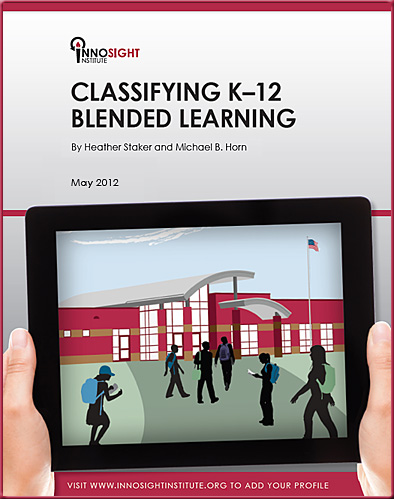 Classifying K-12 Blended Learning -- by Staker and Horn - May 2012
