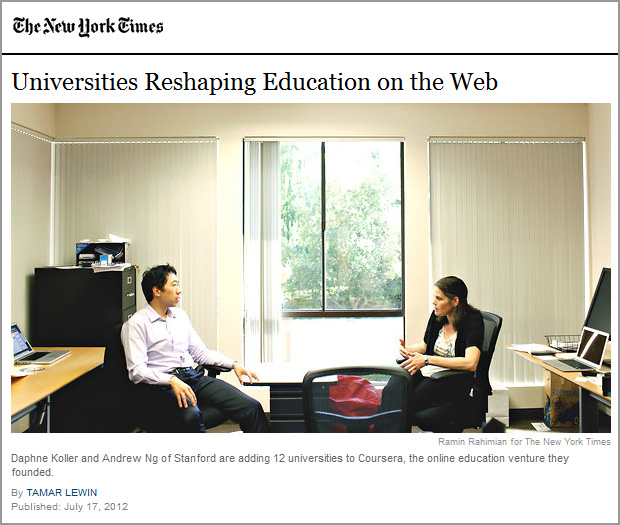 From the New York Times -- Universities Reshaping Education on the Web - July 17, 2012