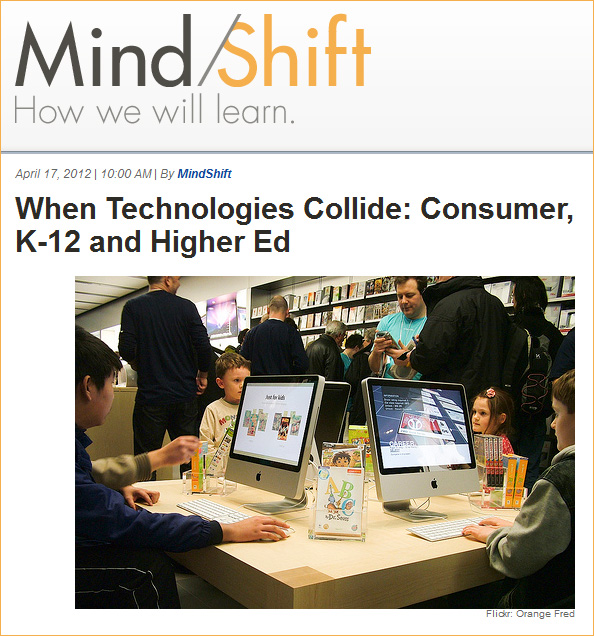 When Technologies Collide: Consumer, K-12 and Higher Ed -- by Frank Catalano -- April 2012