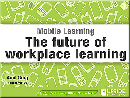 Mobile learning: The future of workplace learning -- by Amit Garg at the CLO Summit India -- Nov 2012