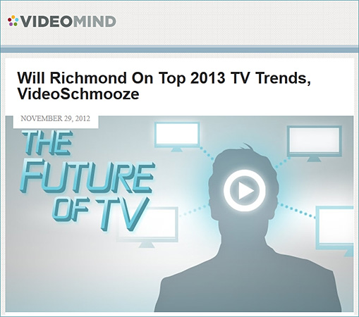 Will Richmond on Top 2013 TV Trends -- from Videomind by Greg Franzese -- 11-29-2012