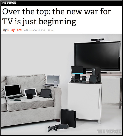 Over the top: the new war for TV is just beginning  -- from The Verge by Nilay Patel -- November 12 2012