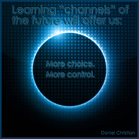 Learning channels of the future will provide us with more choice, more control.