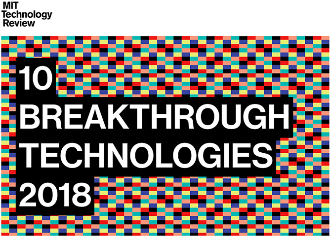 10 Breakthrough Technologies 2018 -- from MIT Technology Review