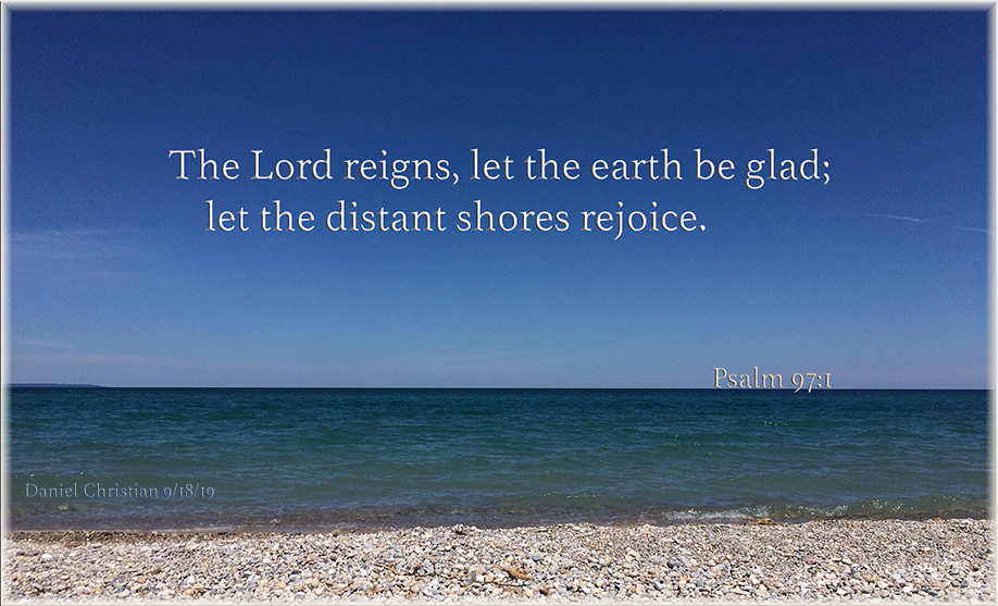The Lord reigns, let the earth be glad; let the distant shores rejoice.