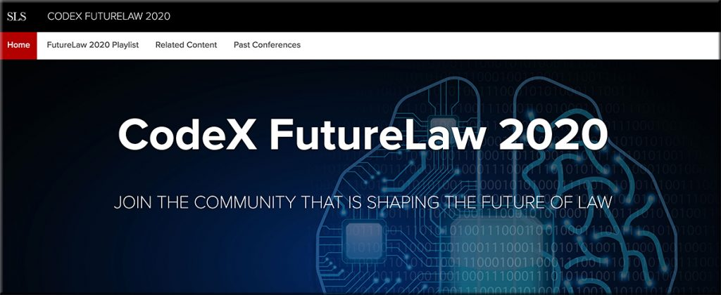 CodeX FutureLaw 2020 -- a conference in March 2020 that provided an in-depth exploration of the ways that technology is transforming the law