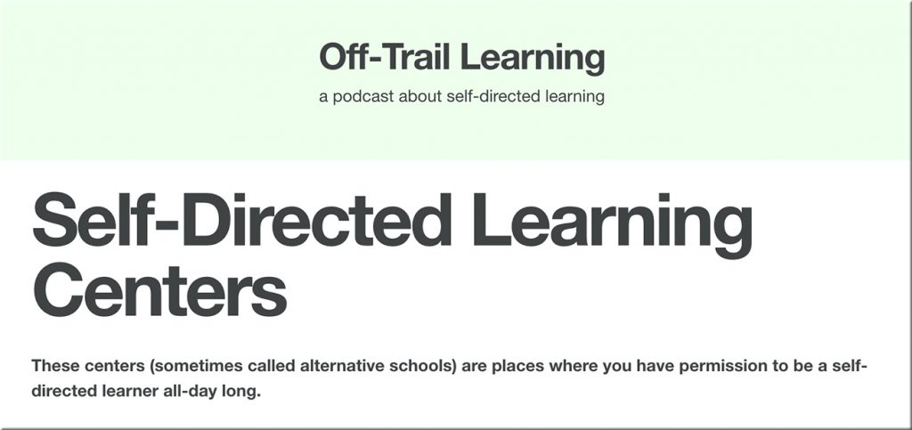From the Off-Trail Learning website, here are some self-directed learning centers