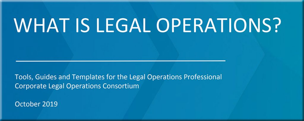 What is legal operations? From the Corproate Legal Operations Consortium in 2019