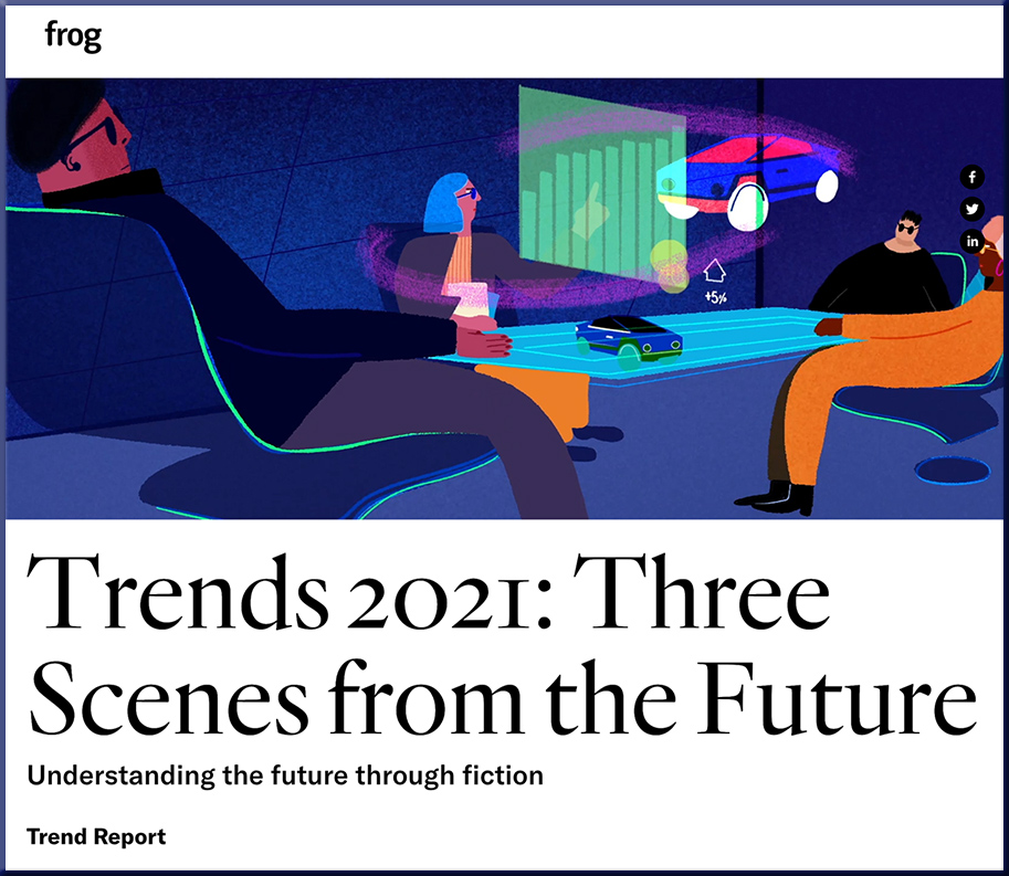 Trends Report for 2021: Three Scenes from the Future -- from Frog Design