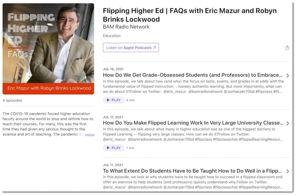In each episode of this podcast, Eric Mazur and Robyn Brinks Lockwood answer a frequently asked question about flipping instruction in higher education.