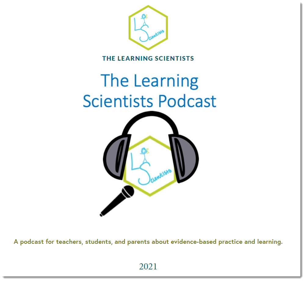 Check out The Learning Scientists Podcast